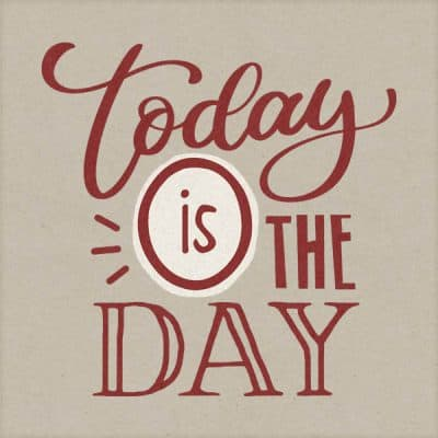 Today is the Day Word Art